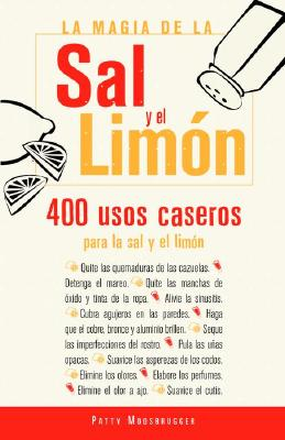 La Magia de la Sal y el Limon: 400 Usos Para la Sal y el Limon = The Magic of Salt and Lemon