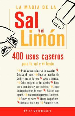 La Magia de la Sal y el Limon: 400 Usos Para la Sal y el Limon = The Magic of Salt and Lemon