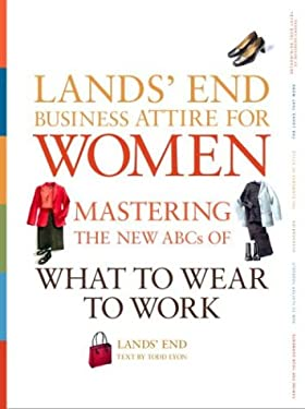 Lands' End Business Attire for Women: Mastering the New ABCs of What to Wear to Work 9780609610190