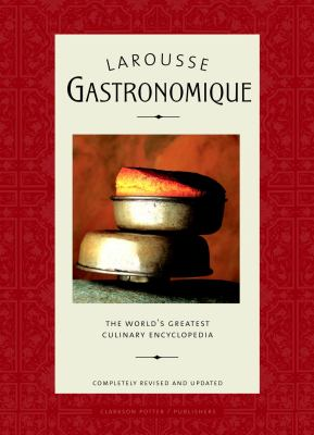 Larousse Gastronomique: The World's Greatest Culinary Encyclopedia 9780609609712
