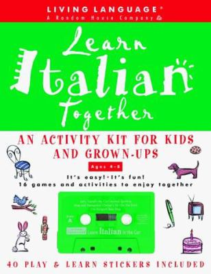 Learn Italian Together: An Activity Kit for Kids and Grown-Ups [With Fun & Learn Activity Book and 40 Fun & Learn Stickers] 9780609602119