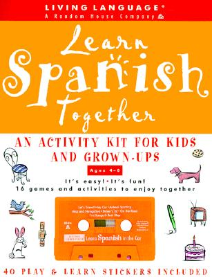 Learn Spanish Together: An Activity Kit for Kids and Grown-Ups [With Learn Spanish Together and Fun & Learn] 9780609602102
