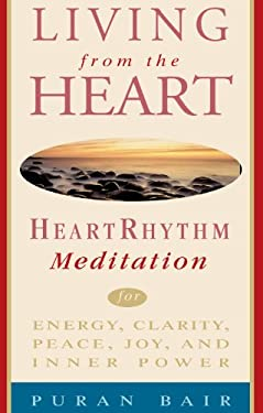 Living from the Heart: Heart Rhythm Meditation for Energy, Clarity, Peace, Joy, and Inner Power 9780609803134