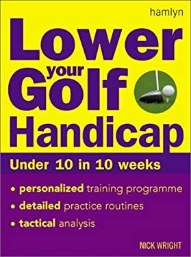 Lower Your Golf Handicap: Under 10 in 10 Weeks 9780600606147