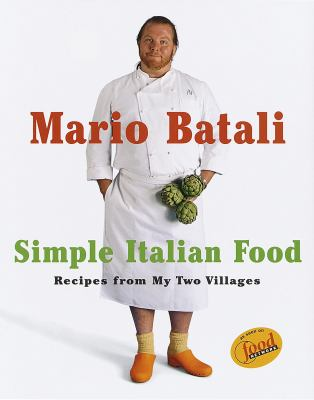 Mario Batali Simple Italian Food: Recipes from My Two Villages 9780609603000