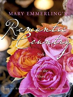 Mary Emmerling's Romantic Country: Style That's Straight from the Heart 9780609610091