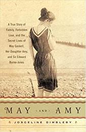 May and Amy: A True Story of Family, Forbidden Love, and the Secret Lives of May Gaskell, Her Daughter Amy, and Sir Edward Burne-J 2272792