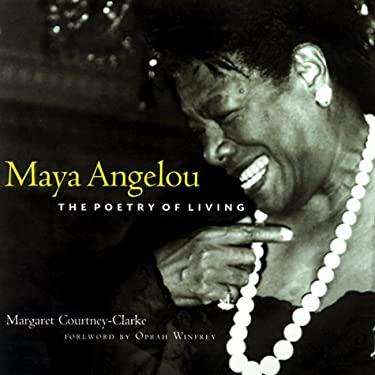 Maya Angelou: The Poetry of Living 9780609604588