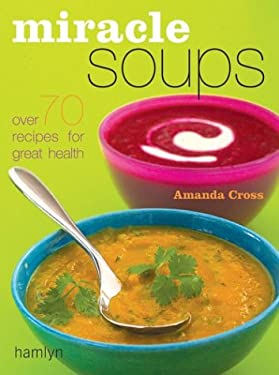 Miracle Soups: Over 70 Recipes for Great Health 9780600610724