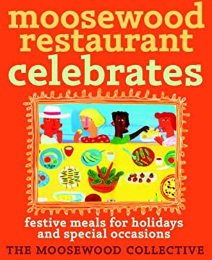 Moosewood Restaurant Celebrates: Festive Meals for Holidays and Special Occasions 9780609609118