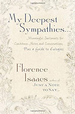 My Deepest Sympathies...: Meaningful Sentiments for Condolence Notes and Conversations, Plus a Guide to Eulogies 9780609605653