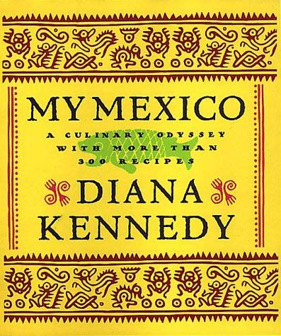 My Mexico: A Culinary Odyssey with More Than 300 Recipes 9780609602478