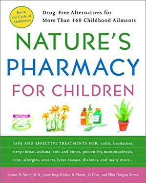 Nature's Pharmacy for Children: Drug-Free Alternatives for More Than 200 Childhood Ailments 9780609806647