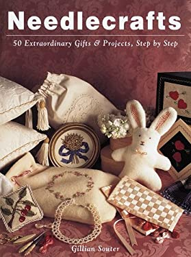 Needlecrafts: 50 Extraordinary Gifts and Projects, Step by Step 9780609800348