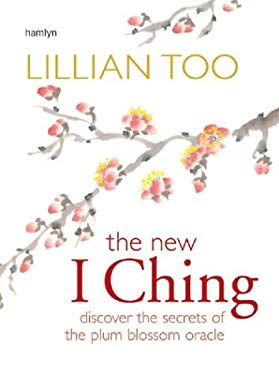New I Ching: Discover the Secrets of the Plum Blossom Oracle 9780600609179