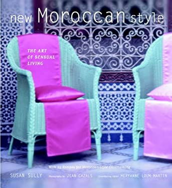 New Moroccan Style: The Art of Sensual Living 9780609610459