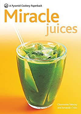 Miracle Juices: Over 40 Juices for a Healthy Life 9780600619161