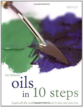Oils in 10 Steps: Learn All the Techniques You Need in Just One Painting 9780600615750