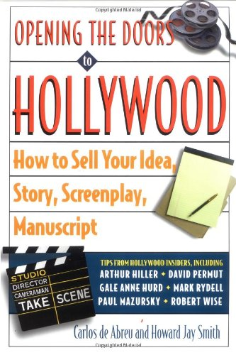 Opening the Doors to Hollywood: How to Sell Your Idea, Story, Screenplay, Manuscript 9780609801109
