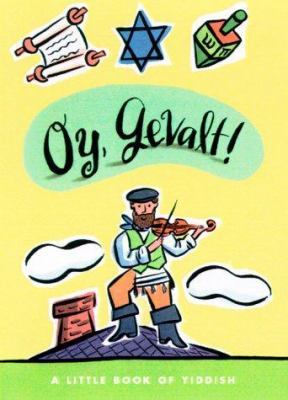 Oy, Gevalt!: A Little Book of Yiddish 9780609606162