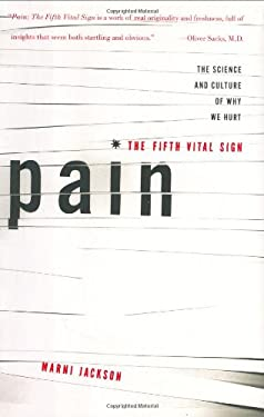 Pain: The Fifth Vital Sign: The Science and Culture of Why We Hurt 9780609603758