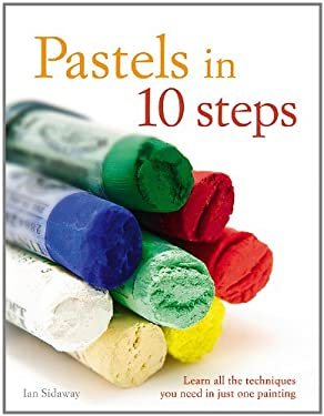 Pastels in 10 Steps: Learn All the Techniques You Need in Just One Painting 9780600616603