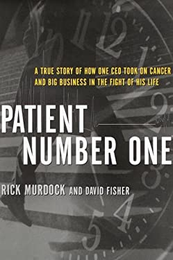 Patient Number One: A True Story of How One CEO Took on Cancer and Big Business in the Fight of His Life 9780609603918