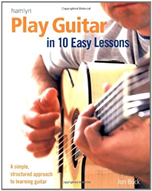 Play Guitar in 10 Easy Lessons: A Simple, Structured Approach to Learning Guitar 9780600615170