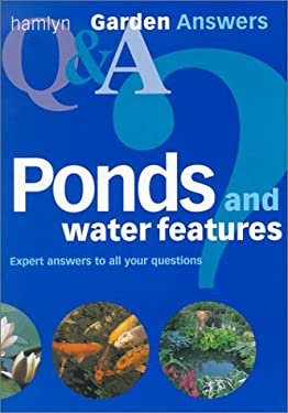 Ponds and Water Features: Expert Answers to All Your Questions 9780600604082