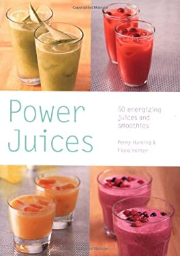 Power Juices: 50 Energizing Juices and Smoothies 9780600614227