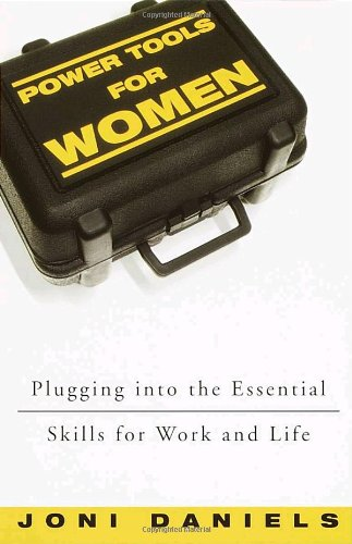 Power Tools for Women: Plugging Into the Essential Skills for Work and Life 9780609809556