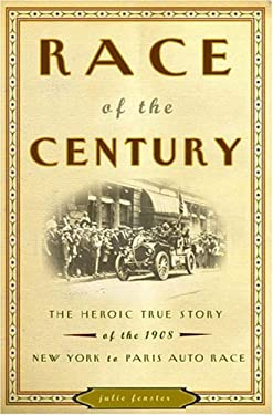 Race of the Century: The Heroic True Story of the 1908 New York to Paris Auto Race 9780609610961