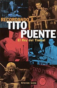 Recordando a Tito Puente: El Rey del Timbal 9780609810798