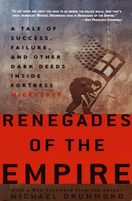 Renegades of the Empire: A Tale of Success, Failure, and Other Dark Deeds Inside Fortress Microsoft 9780609807453