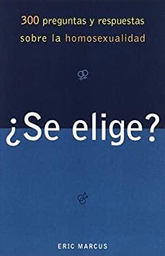 Se Elige?: 300 Preguntas y Respuestas Sobre la Homosexualidad = Is It a Choice?