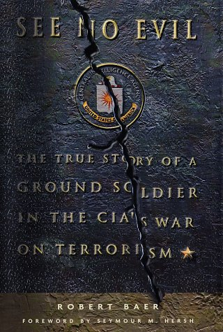 See No Evil: The True Story of a Ground Soldier in the CIA's War on Terrorism 9780609609873