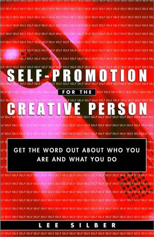Self-Promotion for the Creative Person: Get the Word Out about Who You Are and What You Do 9780609806265