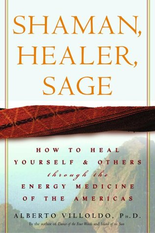 Shaman, Healer, Sage: How to Heal Yourself and Others with the Energy Medicine of the Americas 9780609605448