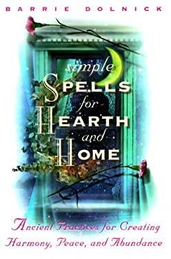 Simple Spells for Hearth and Home: Ancient Practices for Creating Harmony, Peace, and Abundance 9780609604274