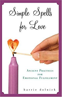 Simple Spells for Love: Ancient Practices for Emotional Fulfillment 9780609800065