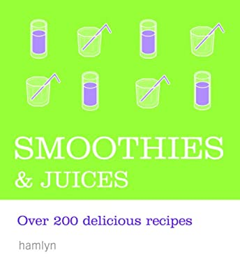 Smoothies & Juices: Over 200 Delicious Recipes 9780600618249