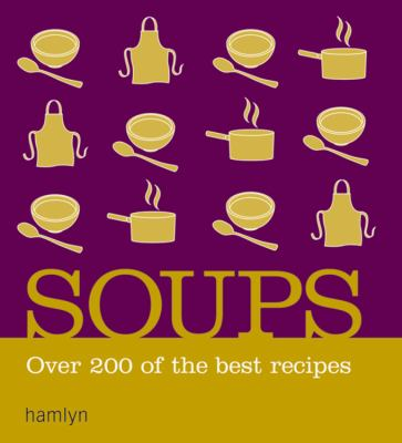 Soups: Over 200 of the Best Recipes 9780600617112