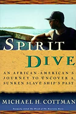 Spirit Dive: An African-American's Journey to Uncover a Sunken Slave Ship's Past 9780609805527