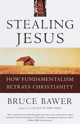 Stealing Jesus: How Fundamentalism Betrays Christianity 9780609802229
