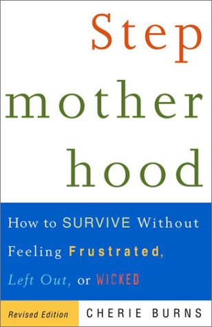 Stepmotherhood: How to Survive Without Feeling Frustrated, Left Out, or Wicked 9780609807446