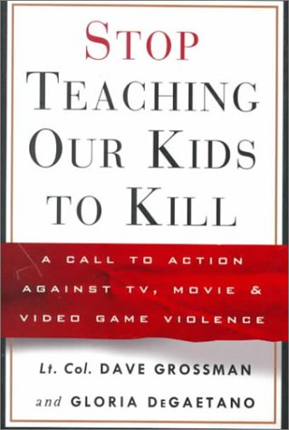 Stop Teaching Our Kids to Kill: A Call to Action Against TV, Movie & Video Game Violence 9780609606131