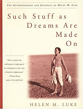 Such Stuff as Dreams Are Made on: The Autobiography and Journals of Helen M. Luke 9780609805893