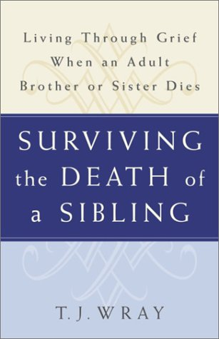 Surviving the Death of a Sibling: Living Through Grief When an Adult Brother or Sister Dies 9780609809808