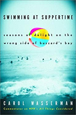 Swimming at Suppertime: Seasons of Delight on the Wrong Side of Buzzards Bay 9780609608401