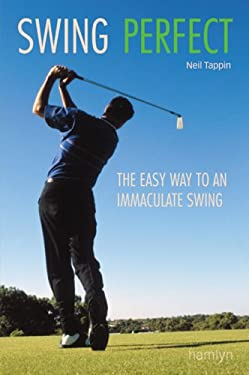 Swing Perfect: The Easy Way to an Immaculate Swing 9780600615538